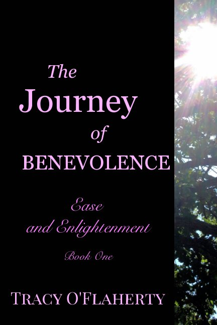 View The Journey of Benevolence ~ Ease and Enlightenment ~ Book One by Tracy R. L. O'Flaherty