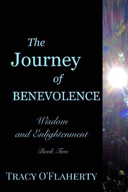 View The Journey of Benevolence ~ Wisdom and Enlightenment ~ Book Two by Tracy R. L. O'Flaherty