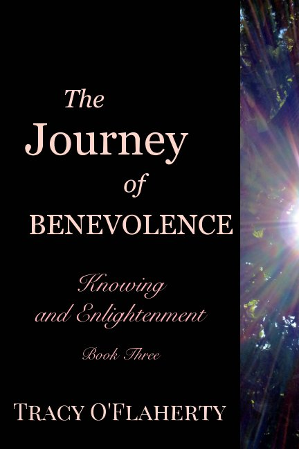 View The Journey of Benevolence ~ Knowing and Enlightenment ~ Book Three by Tracy R. L. O'Flaherty