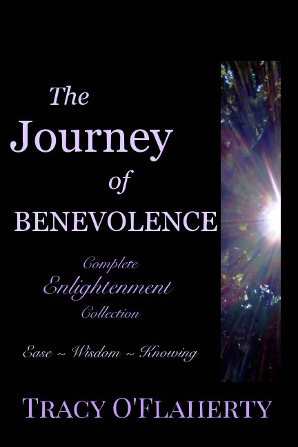 View The Journey of Benevolence ~ Complete Enlightenment Collection by Tracy R. L. O'Flaherty