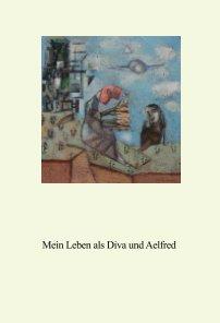Mein Leben als Diva und Aelfred book cover