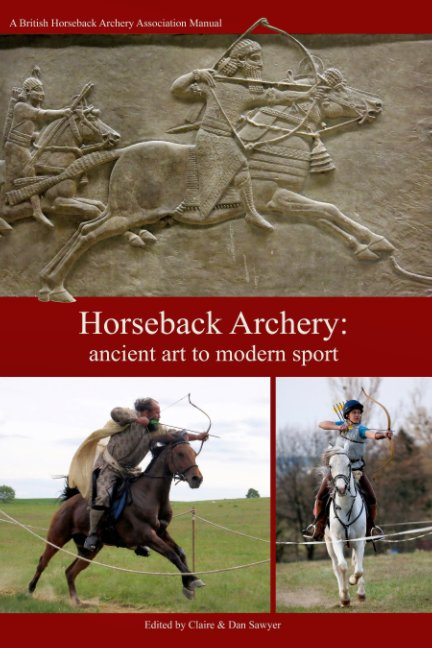 Ver Horseback Archery: Ancient art to modern sport (3rd edition) por Claire Sawyer