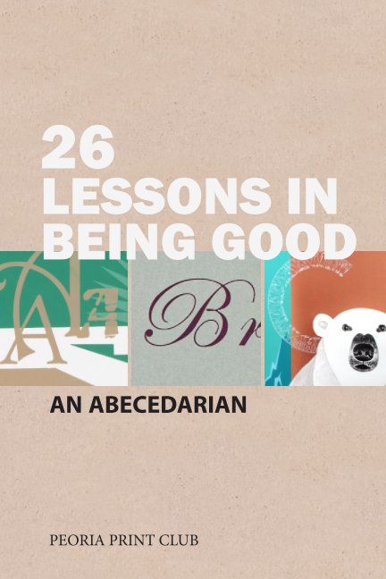 View 26 Lessons in Being Good by Peoria Print Club