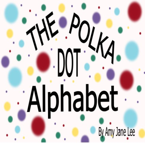 View Polka Dot Alphabet Two by Amy Jane Lee