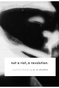 not a riot, a revolution. book cover