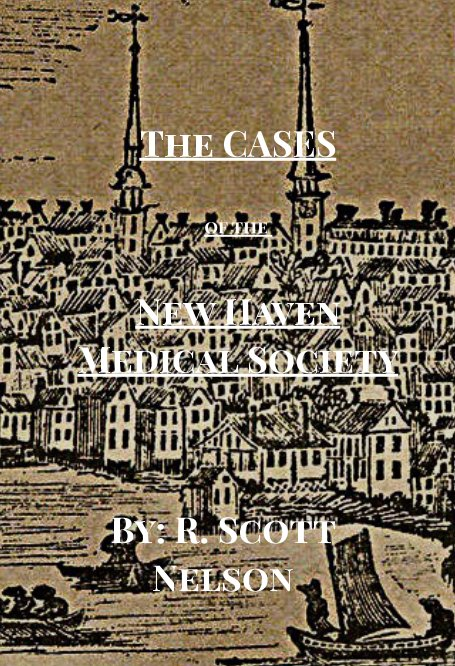 View The CASES of the New Haven Medical Society by R. Scott Nelson