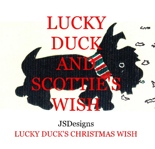 View Lucky Duck and Scottie's Wish by JSdesigns