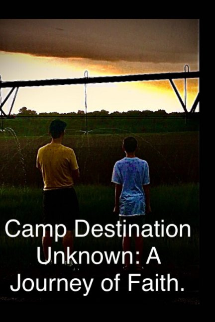 View Camp Destination Unknown: A Journey of Faith by Thomas Jonathan Nelson