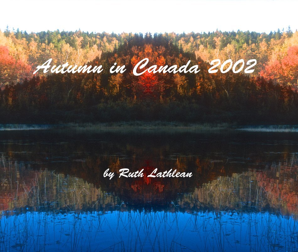 View Autumn in Canada 2002 by Ruth Lathlean