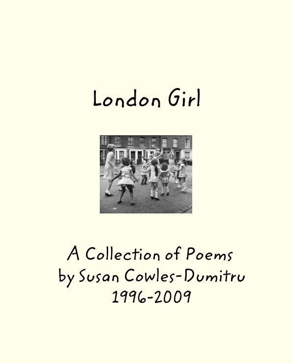 View London Girl: Poetry Collection 1996-2009. Vol. 1 by Susan Cowles-Dumitru