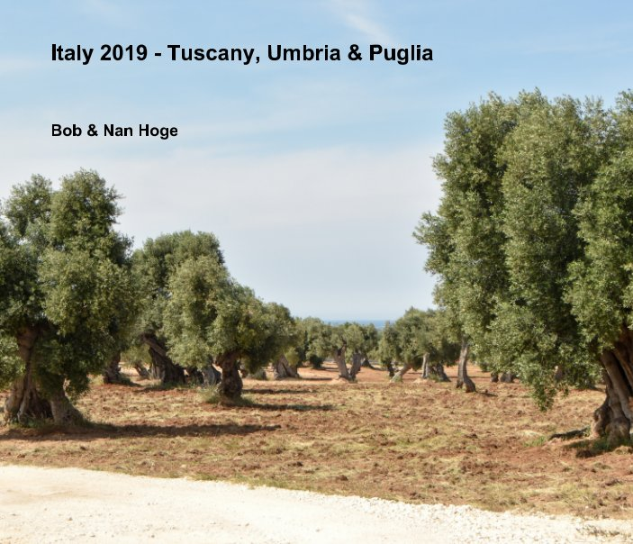 View Italy 2019 - Tuscany, Umbria and Puglia by Bob and Nan Hoge