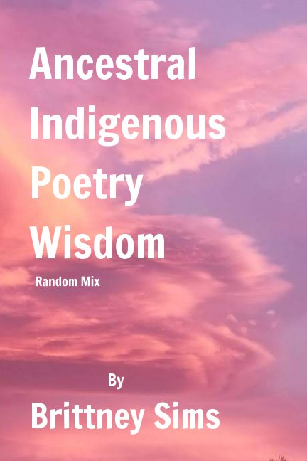 Bekijk Ancestral Indigenous  Poetry Wisdom  Random Mix op Brittney Sims