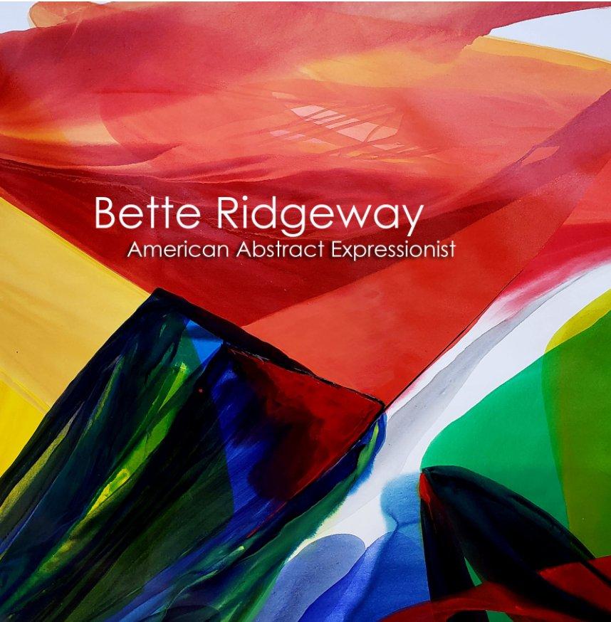 View Bette Ridgeway - American Abstract Expressionist by Bette Ridgeway