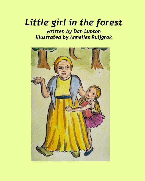 View Little girl in the forrest by Dan Lupton, Annelies Ruijgrok