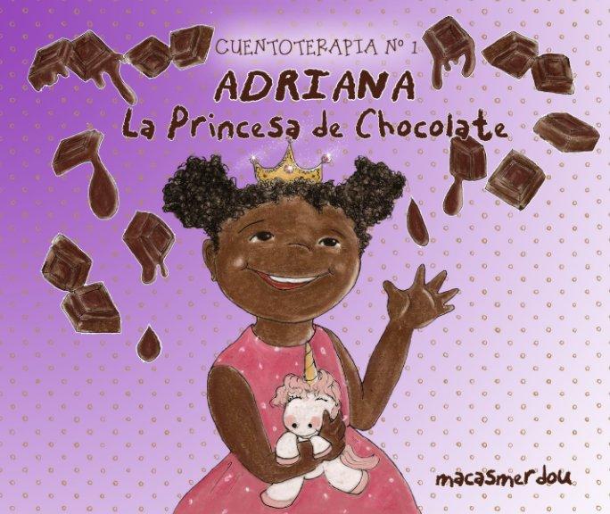 View Adriana, la princesa de chocolate by MACASMERDOU