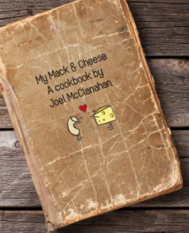 My Mack and Cheese Cookbook, Gifts from the Kitchen of Joel McClanahan book cover