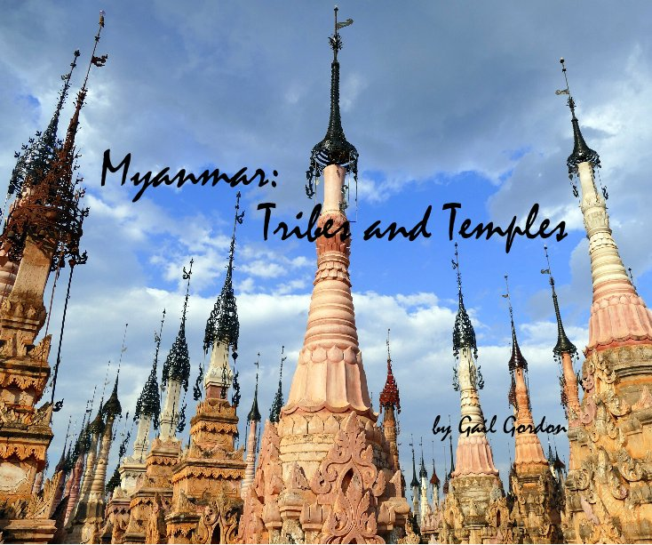 View Myanmar: Tribes and Temples by photographs by Gail Gordon