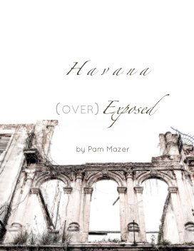 Old Havana Architecture:  (OVER) Exposed book cover