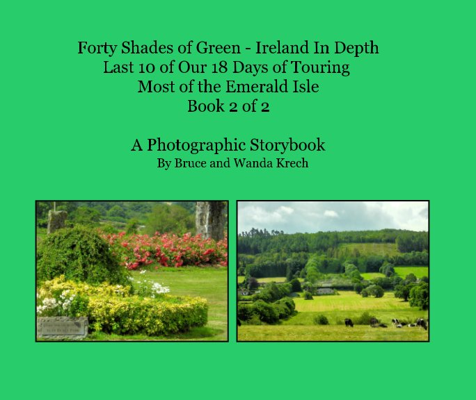 Ver Forty Shades of Green -- Ireland In Depth Book 2 of 2 por Bruce and Wanda Krech