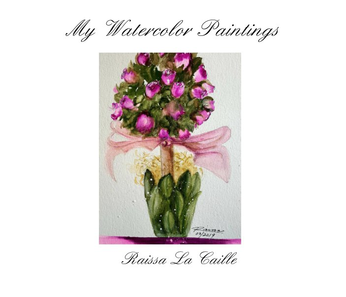 View My Watercolor Paintings by Raissa La Caille