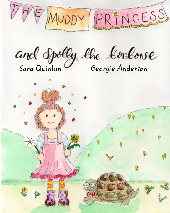 View The Muddy Princess and Spotty The Tortoise by Sara Quinlan, Georgie Anderson