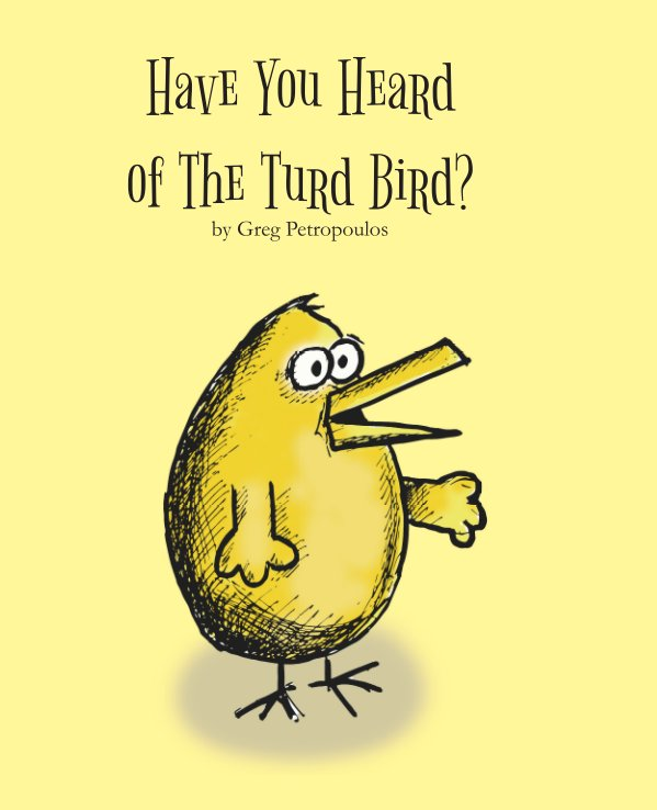 View Have You Heard of the Turd Bird? by Greg Petropoulos