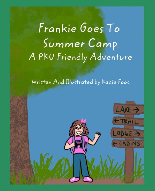 Visualizza Frankie Goes to Camp A PKU Friendly Adventure di Kacie Foos