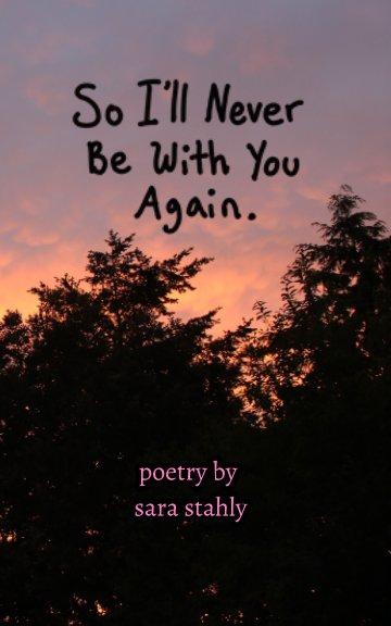 Ver So I'll Never Be With You Again. por Sara Stahly
