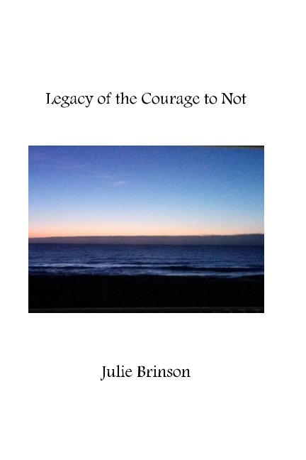 Ver Legacy of the Courage to Not por Julie Brinson