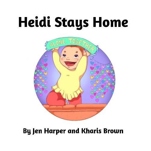 View Heidi Stays Home by Jen Harper, Kharis Brown