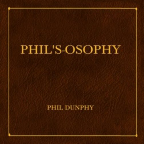 View Phil's-Osophy by Phil Dunphy