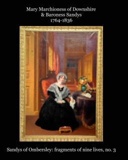 Mary Marchioness of Downshire and Baroness Sandys, 1764-1836 book cover