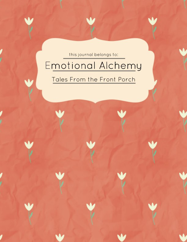 View Tales From The Front Porch by Emotional Alchemy