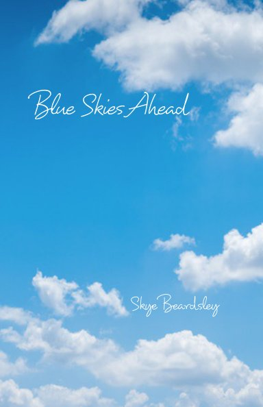 View Blue Skies Ahead by Skye Beardsley