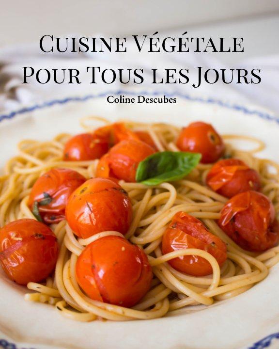 View Cuisine Végétale Pour Tous les Jours by Coline Descubes