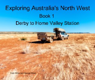 Exploring Australia's North West: Book 1.  Derby to Home Valley Station book cover
