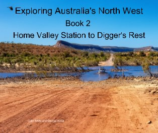 Exploring Australia's North West.  Book 2: Home Valley Station to Digger's Rest book cover