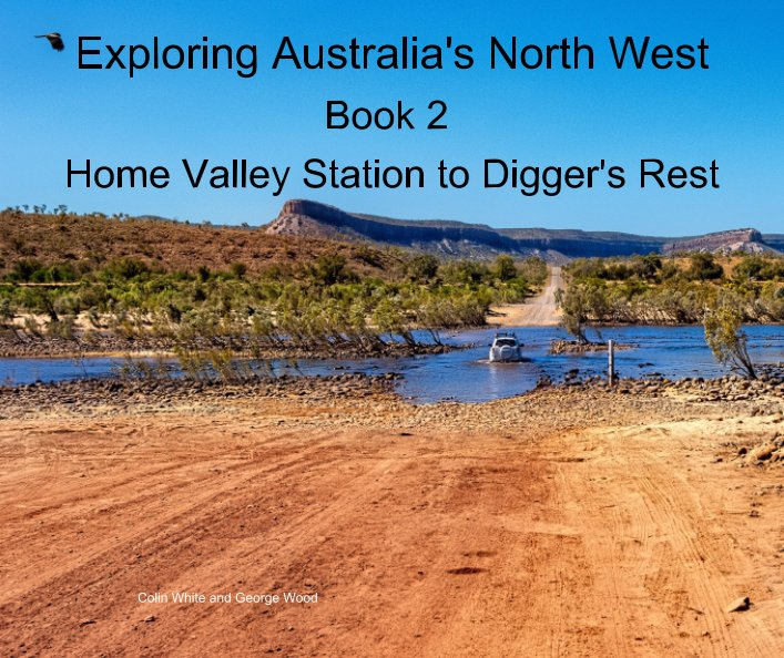 View Exploring Australia's North West.  Book 2: Home Valley Station to Digger's Rest by Colin White, George Wood
