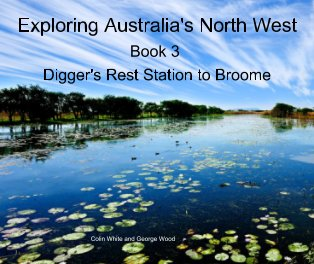 Exploring Australia's North West.  Book 3: Digger's Rest to Broome book cover
