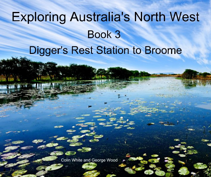 View Exploring Australia's North West.  Book 3: Digger's Rest to Broome by Colin white, George Wood