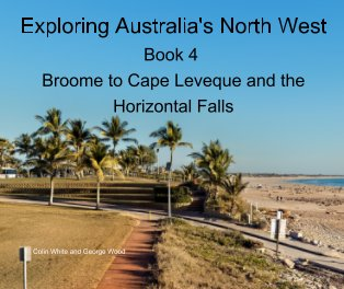 Exploring Australia's North West. Book 4: Broome to Cape Leveque and the Horizontal Falls book cover