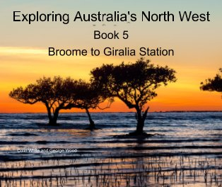 Exploring Australia's North West. Book 5. Broome to Giralia Station book cover