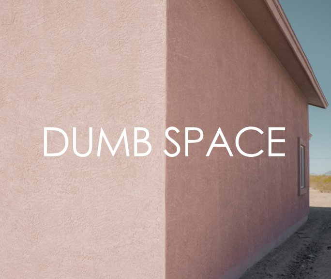 View Dumb Space by Joseph Podlesnik