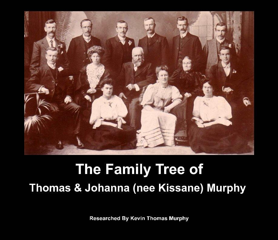 View The Family Tree of Thomas and Johanna (nee Kissane) Murphy by Kevin Thomas Murphy