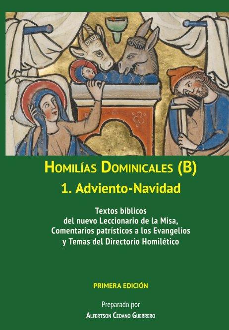Visualizza Homilías Dominicales B: 1. Adviento-Navidad di P. Alfertson Cedano Guerrero