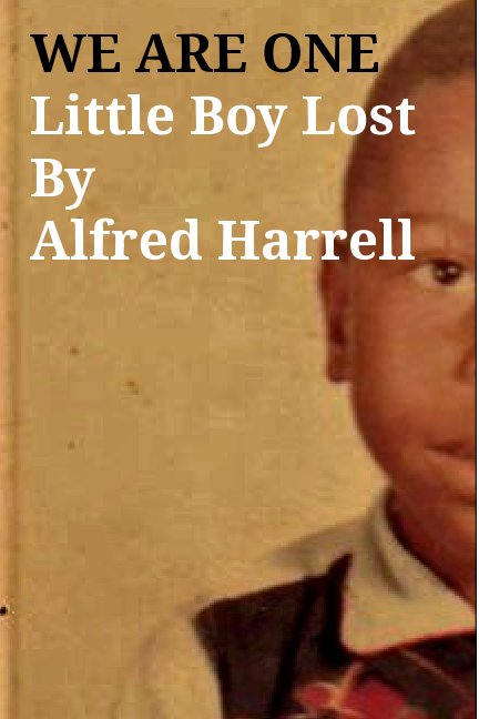 View WE ARE ONE Little Boy LostBy Alfred Harrell by Alfred Harrell