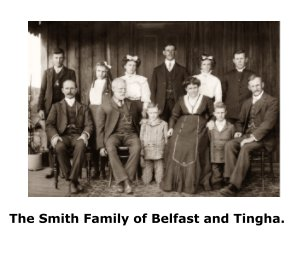 The Smith Family of Belfast and Tingha. book cover