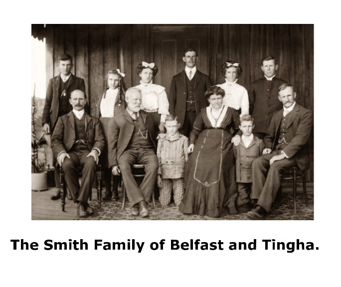 View The Smith Family of Belfast and Tingha. by Robert J Wade, Elaine M Wade