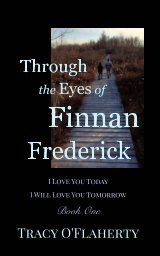 Through the Eyes of Finnan Frederick ~ I Love You Today ~ I Will Love You Tomorrow book cover