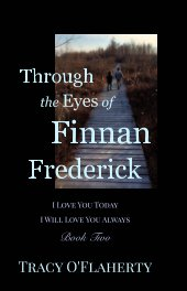 Through the Eyes of Finnan Frederick ~ I Love You Today ~ I Will Love You Always book cover